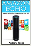 img - for Amazon Echo: A Simple User Guide to Learn Amazon Echo in No Time(Alexa Kit, Amazon Prime, users guide, web services, digital media, Amazon Echo, Free ... Prime and Kindle Lending Library) (Volume 5) book / textbook / text book