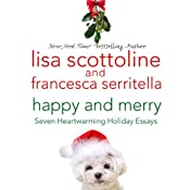 Happy and Merry: Seven Heartwarming Holiday Essays | [Lisa Scottoline, Francesca Serritella]