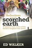 Ed Walker Reflections from the Scorched Earth: A Witness from Some of the World's Toughest War Zones