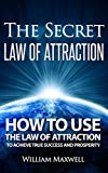 The Secret: Law of Attraction - How to Use The Law of Attraction to Achieve True Success and Prosperity