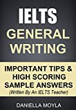 IELTS General Writing: Important Tips & High Scoring Sample Answers! (Written By An IELTS Teacher) (English Edition)