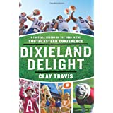 Dixieland Delight: A Football Season on the Road in the Southeastern Conference ~ Clay Travis
