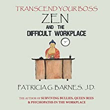 Zen and the Difficult Workplace: Transcend Your Boss Audiobook by Patricia G. Barnes JD Narrated by Patricia G. Barnes