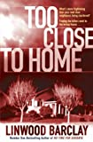 Too Close to Home Linwood Barclay
