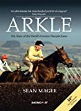 Arkle: The Story of the World's Greatest Steeplechaser 50th Anniversary Edition Sean Magee