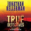 True Detectives: A Novel Audiobook by Jonathan Kellerman Narrated by John Rubinstein