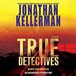 True Detectives: A Novel   Jonathan Kellerman