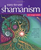 img - for Easy-to-Use Shamanism: Unlock the Power of Earth Magic to Transform Your Life book / textbook / text book
