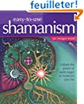 Easy-To-Use Shamanism: Unlock the Pow...
