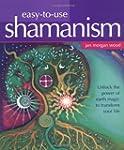 Easy-to-Use Shamanism: Unlock the Pow...
