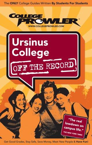 Ursinus College: Off the Record (College Prowler: Ursinus College Off the Record)