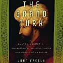 The Grand Turk Audiobook by John Freely Narrated by Robert Blumenfeld