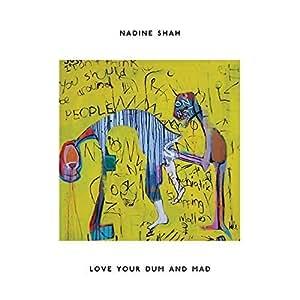 Nadine Shah - Love Your Dum & Mad by Nadine Shah (2013-07-23) - Amazon