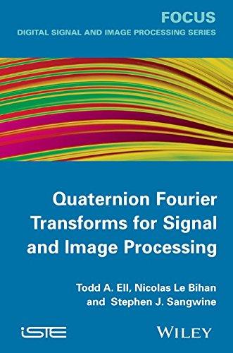 Quaternion Fourier Transforms for Signal and Image Processing (Digital Signal and Image Processing)
