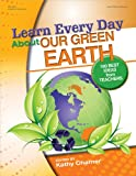 Learn Every Day About Our Green Earth: 1...