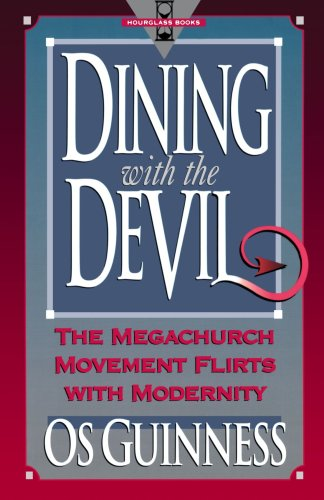 Dining With the Devil:  The Megachurch Movement Flirts With Modernity (Hourglass Books), Os Guinness