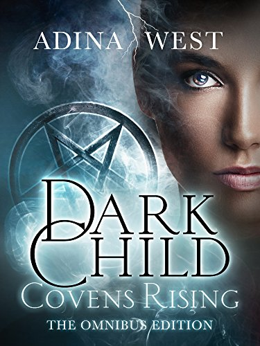 Adina West - Dark Child (Covens Rising): Omnibus Edition