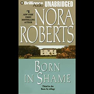 Born in Shame: Born in Trilogy, Book 3 | [Nora Roberts]