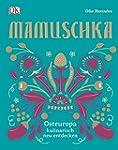 Mamuschka: Osteuropa kulinarisch entd...