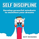 Self Discipline: Develop Powerful Mindsets to Manifest Your Dreams | Katy Richards