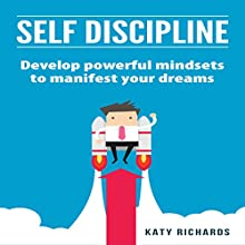Self Discipline: Develop Powerful Mindsets to Manifest Your Dreams Audiobook by Katy Richards Narrated by Kimberly Hughey