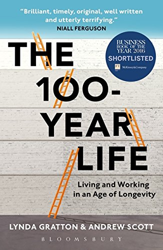 The 100-Year Life Living and Working in an Age of Longevity [Gratton, Lynda - Scott, Andrew] (Tapa Blanda)