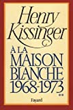 A la maison-blanche (French Edition) (2213008256) by Henry Kissinger