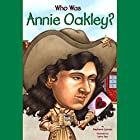 Who Was Annie Oakley? Audiobook by Stephanie Spinner Narrated by Kevin Pariseau
