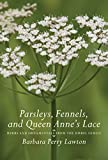 Parsleys, Fennels, and Queen Annes Lace: Herbs and Ornamentals from the Umbel Family