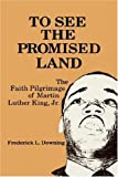 img - for To See the Promised Land: Faith Pilgrimage of Martin Luther King, Jr. by Frederick L. Downing (1986-01-30) book / textbook / text book