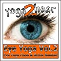Eye Yoga, Vol. 2: More Yogic Eye Exercises for Stronger, Healthier and Even More Relaxed Eyes