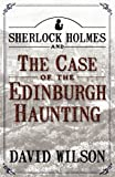 David Wilson Sherlock Holmes and the Case of the Edinburgh Haunting