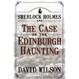 Sherlock Holmes and The Case of The Edinburgh Hauntingby David Wilson