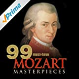 99 Must-Have Mozart Masterpieces
