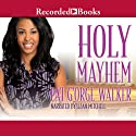 Holy Mayhem (       UNABRIDGED) by Pat G'Orge-Walker Narrated by Lizan Mitchell