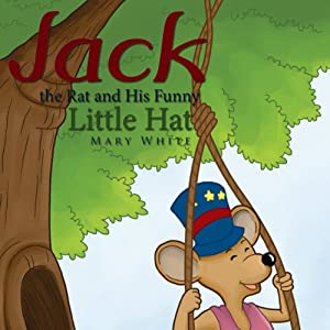 Jack the Rat and His Funny Little Hat | [Mary White]