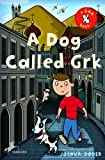 A Dog Called Grk (The Grk Books)