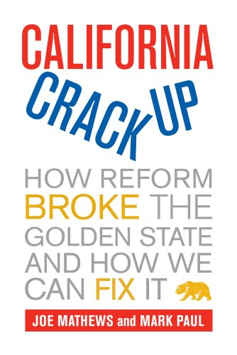 California Crackup: How Reform Broke the Golden State and...