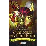 """Zauberschule der Neuen Hexen: Spr�che & Beschw�rungenvon """"Silver RavenWolf"""""""