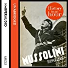 Mussolini: History in an Hour Audiobook by Rupert Colley Narrated by Jonathan Keeble