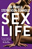 Sex Life: How Our Sexual Experiences Define Who We Are. Pamela Stephenson-Connolly (0091929873) by Stephenson, Pamela