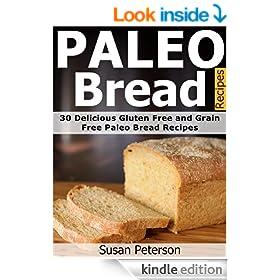 Paleo Bread Recipes: 30 Delicious Gluten Free and Grain Free Paleo Bread Recipes (Paleo Bread Recipes, Paleo Bread Cookbook, Paleo Diet, Paleo Cookbook, ... Quick and Easy Paleo Recipes Book 12)