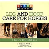 Knack Leg and Hoof Care for Horses: A Complete Illustrated Guide (Knack: Make It Easy)