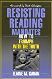 img - for Resisting Reading Mandates: How to Triumph with the Truth by Elaine Garan (2002-02-15) book / textbook / text book