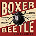 Boxer, Beetle (       UNABRIDGED) by Ned Beauman Narrated by Robert Sams