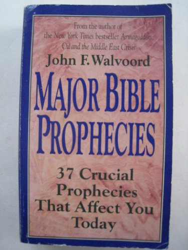 Major Bible Prophecies: 37 Crucial Prophecies That Affect You Today