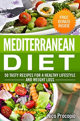 Mediterranean Diet: 50 Tasty Recipes for a Healthy Lifestyle and Weight Loss - *Free Bonus Inside* (Mediterranean Recipes, Mediterranean Cookbook, High Blood Pressure, Weight loss) by Nico Procopio