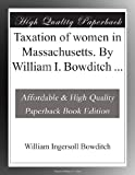 img - for Taxation of women in Massachusetts. By William I. Bowditch ... book / textbook / text book