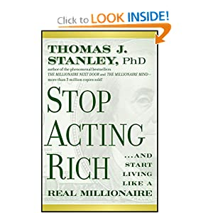Stop Acting Rich: …And Start Living Like A Real Millionaire [Hardcover] Thomas J. Stanley