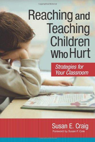 Reaching and Teaching Children Who Hurt: Strategies for...